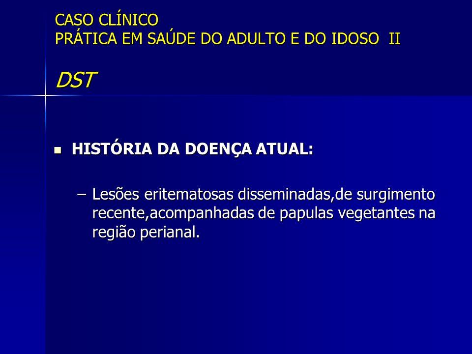 CASO CLÍNICO PRÁTICA EM SAÚDE DO ADULTO E DO IDOSO II DST