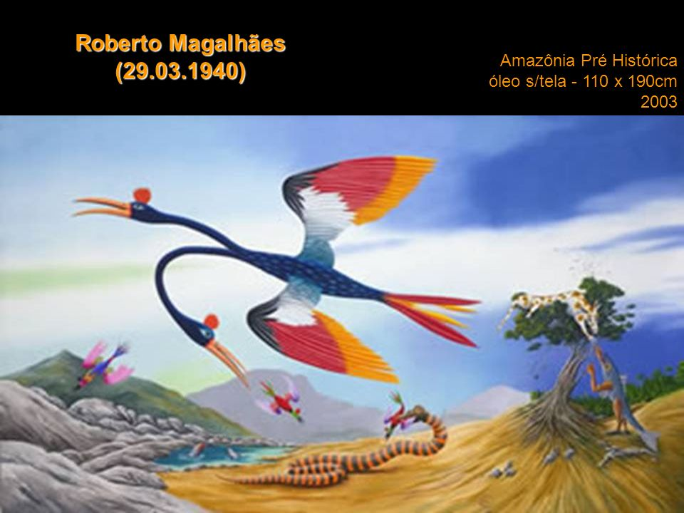 Roberto Magalhães (29.03.1940) Amazônia Pré Histórica óleo s/tela - 110 x 190cm 2003