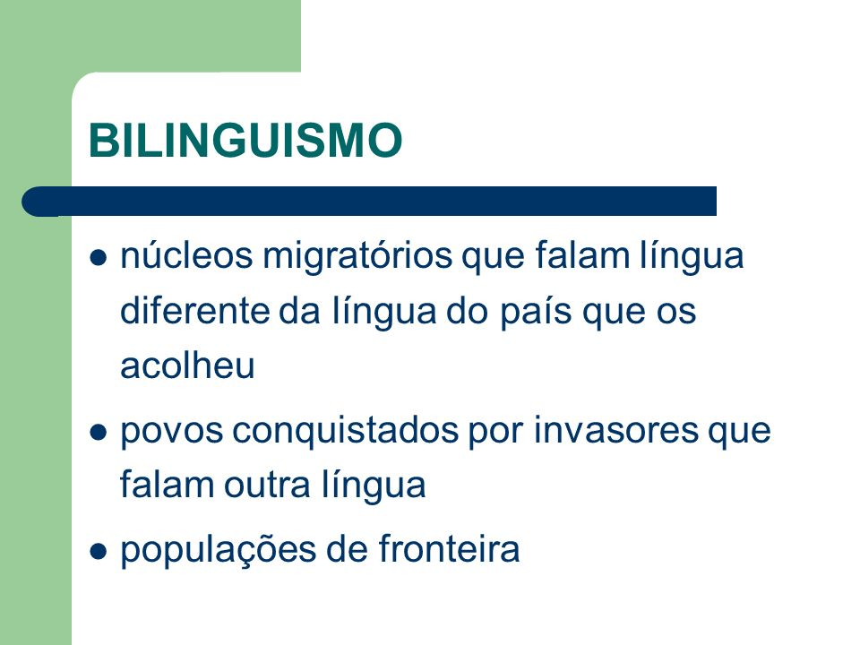 BILINGUISMO núcleos migratórios que falam língua diferente da língua do país que os acolheu. povos conquistados por invasores que falam outra língua.