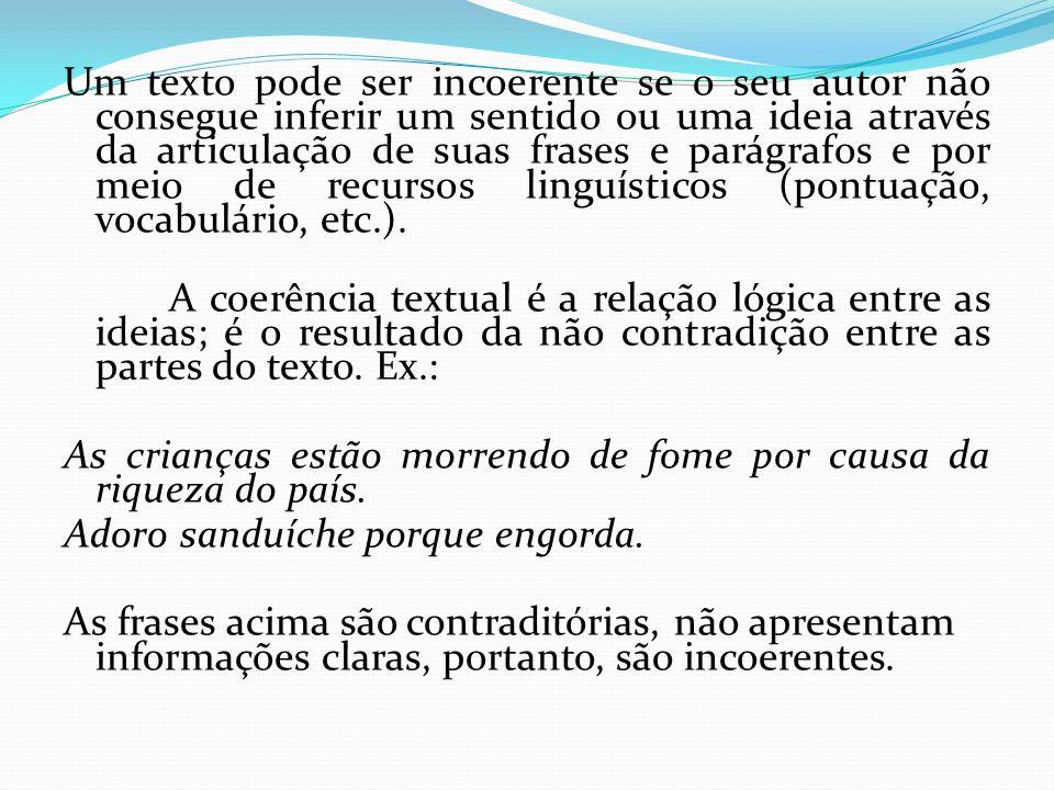 Um texto pode ser incoerente se o seu autor não consegue inferir um sentido ou uma ideia através da articulação de suas frases e parágrafos e por meio de recursos linguísticos (pontuação, vocabulário, etc.).