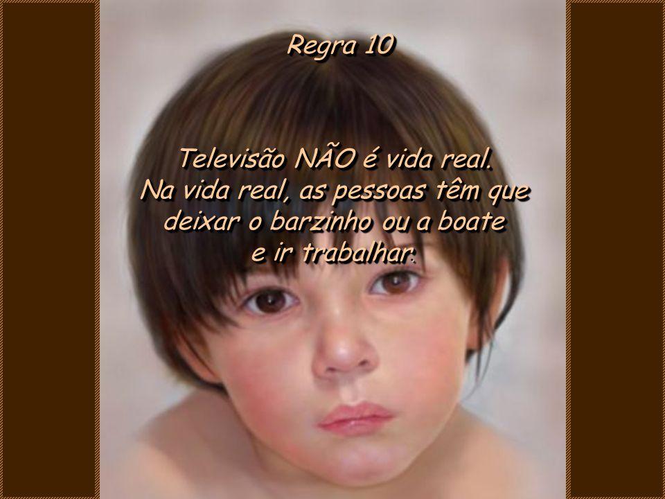 Televisão NÃO é vida real. Na vida real, as pessoas têm que