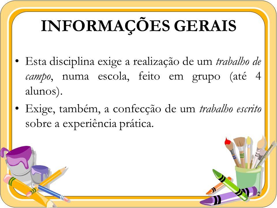 INFORMAÇÕES GERAIS Esta disciplina exige a realização de um trabalho de campo, numa escola, feito em grupo (até 4 alunos).