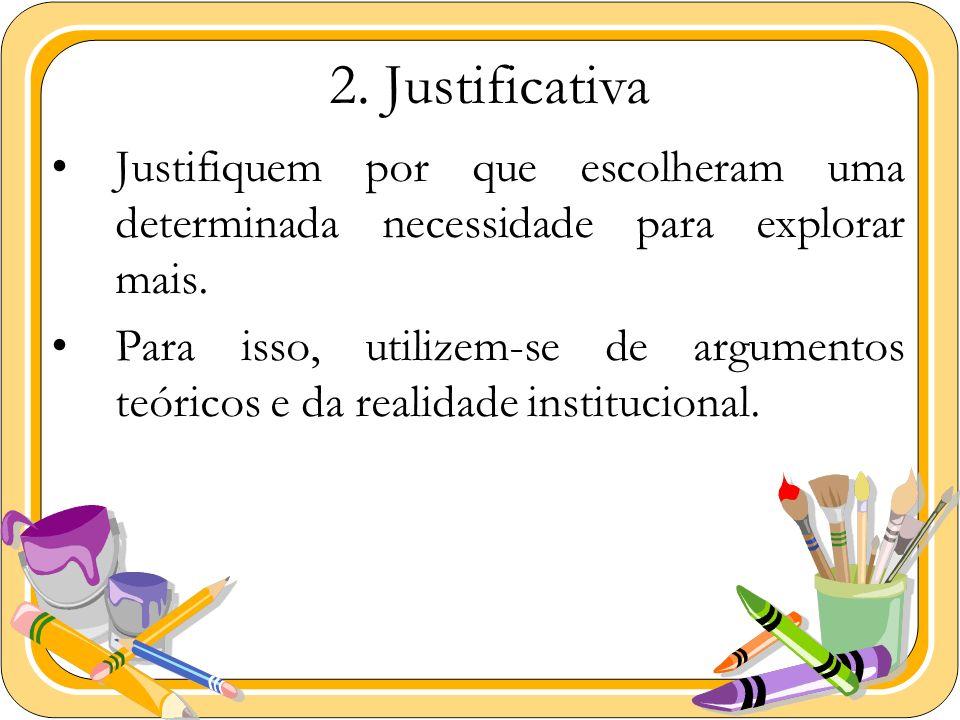 2. JustificativaJustifiquem por que escolheram uma determinada necessidade para explorar mais.