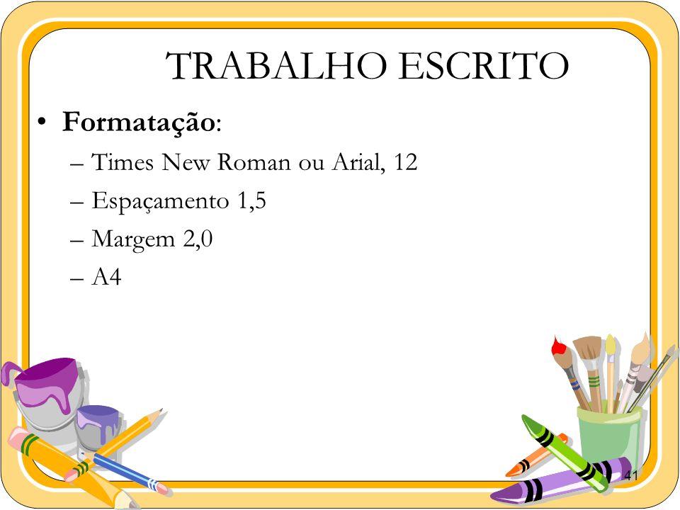 TRABALHO ESCRITO Formatação: Times New Roman ou Arial, 12
