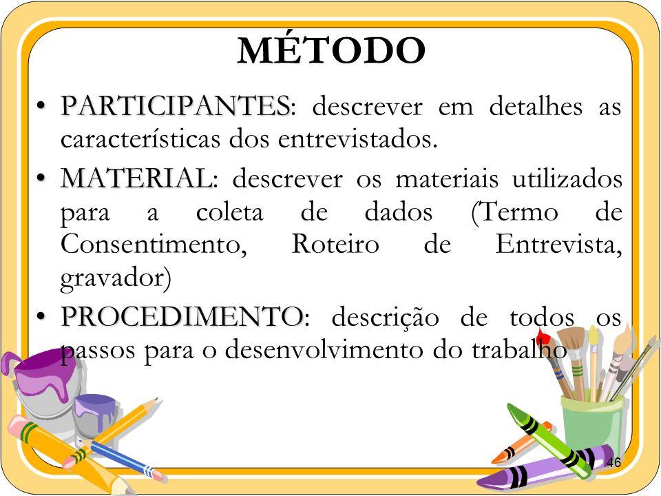 MÉTODO PARTICIPANTES: descrever em detalhes as características dos entrevistados.