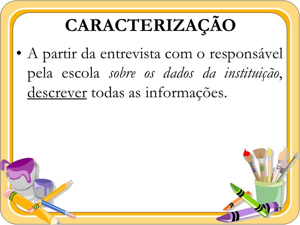 CARACTERIZAÇÃO A partir da entrevista com o responsável pela escola sobre os dados da instituição, descrever todas as informações.