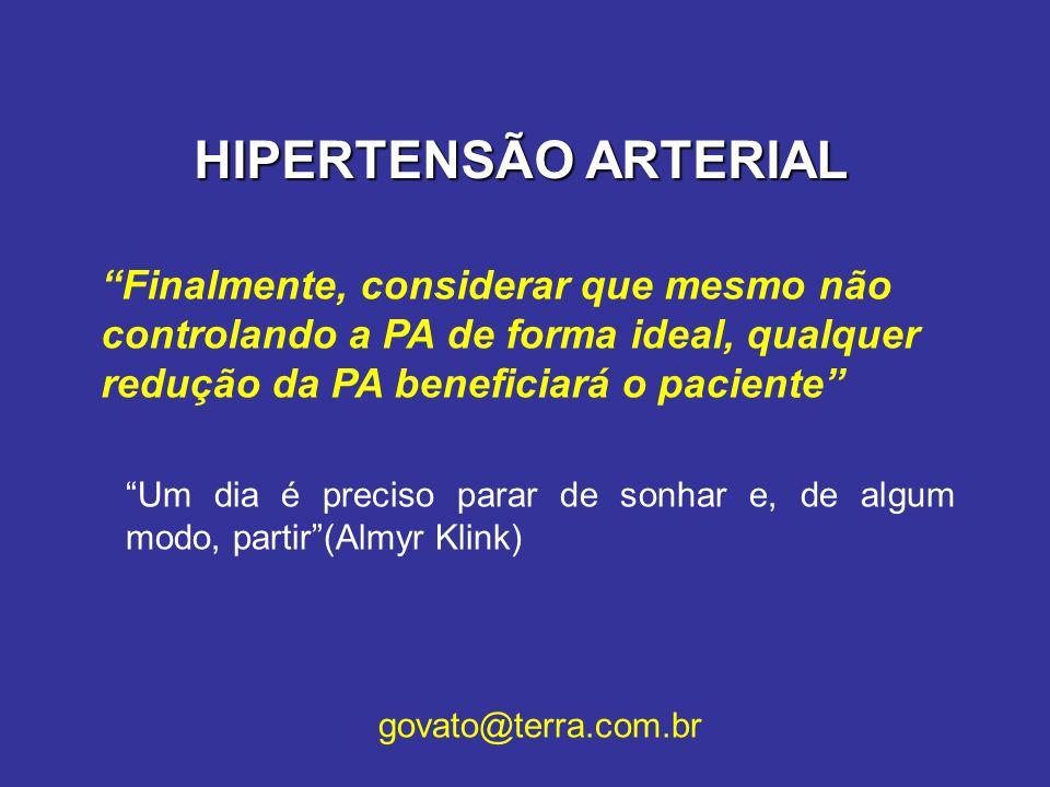 HIPERTENSÃO ARTERIAL Finalmente, considerar que mesmo não controlando a PA de forma ideal, qualquer redução da PA beneficiará o paciente