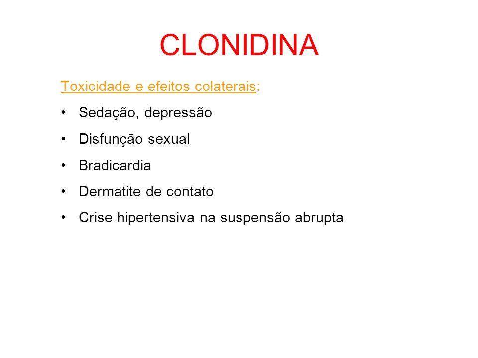 CLONIDINA Toxicidade e efeitos colaterais: Sedação, depressão