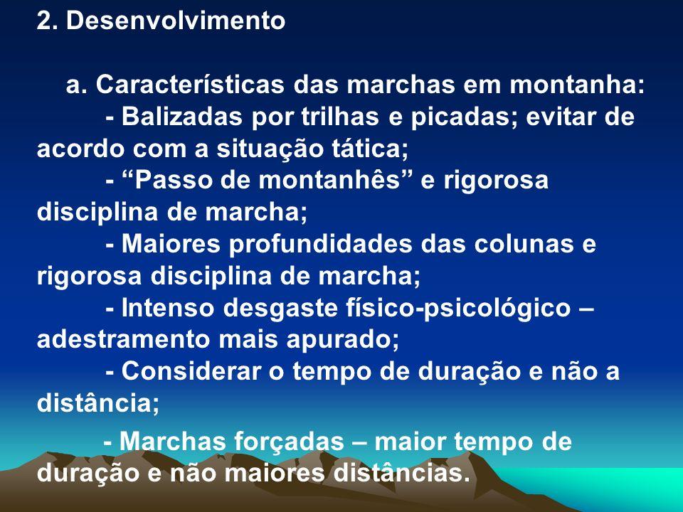 2. Desenvolvimento a. Características das marchas em montanha: - Balizadas por trilhas e picadas; evitar de acordo com a situação tática;