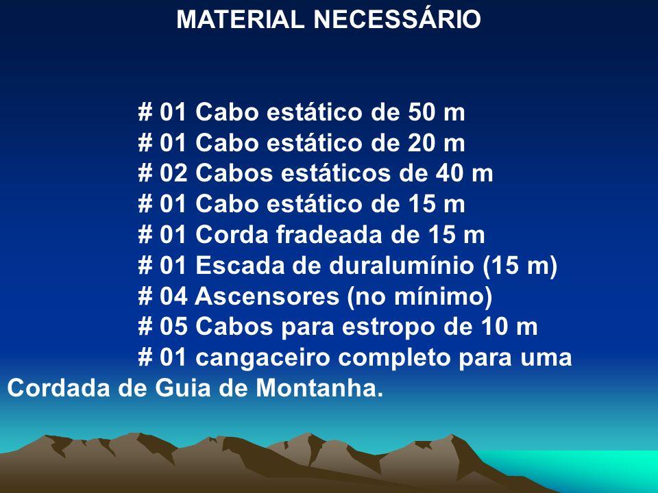 MATERIAL NECESSÁRIO # 01 Cabo estático de 50 m. # 01 Cabo estático de 20 m. # 02 Cabos estáticos de 40 m.