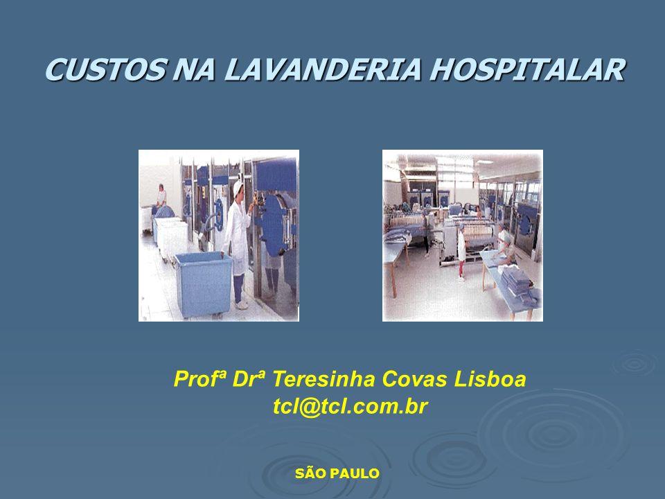 CUSTOS NA LAVANDERIA HOSPITALAR Profª Drª Teresinha Covas Lisboa