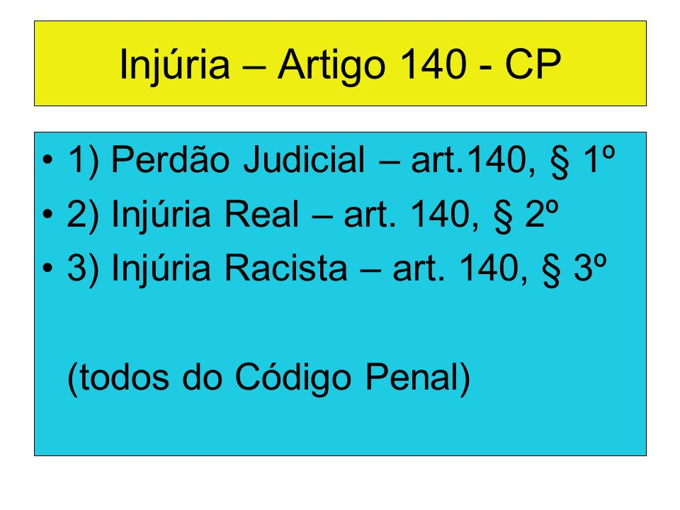 Injúria – Artigo 140 - CP 1) Perdão Judicial – art.140, § 1º
