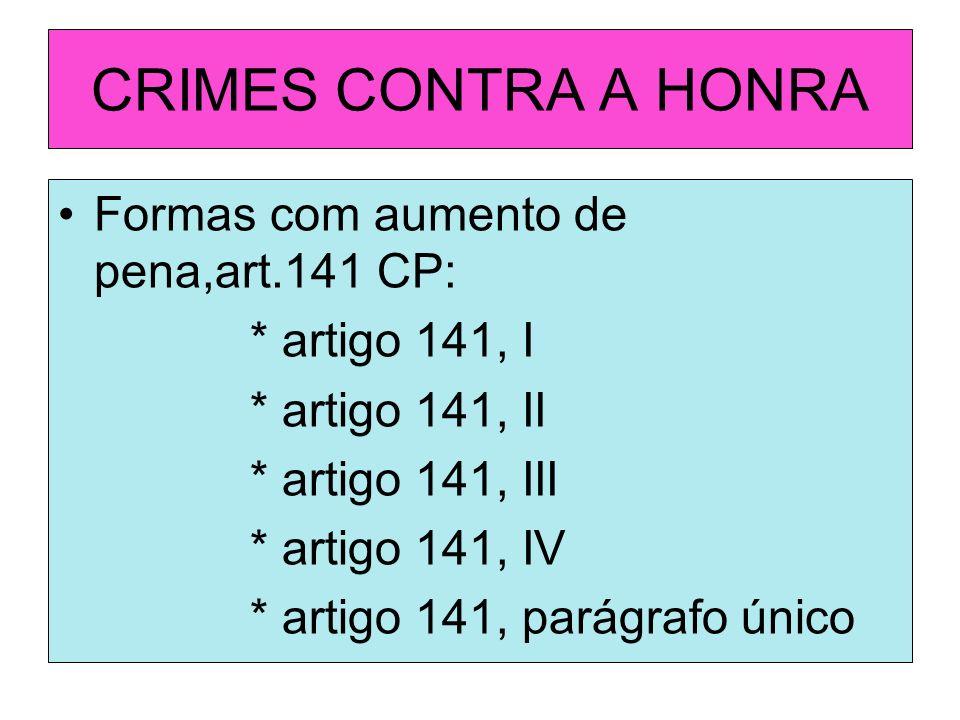 CRIMES CONTRA A HONRA Formas com aumento de pena,art.141 CP: