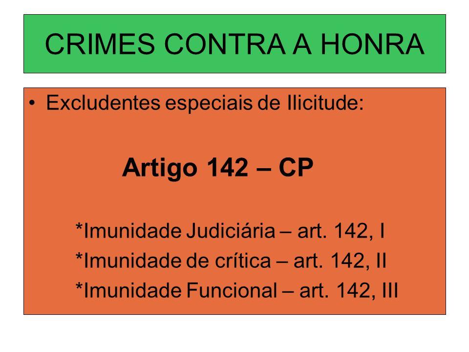 CRIMES CONTRA A HONRA Excludentes especiais de Ilicitude: