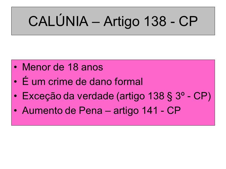 CALÚNIA – Artigo 138 - CP Menor de 18 anos É um crime de dano formal