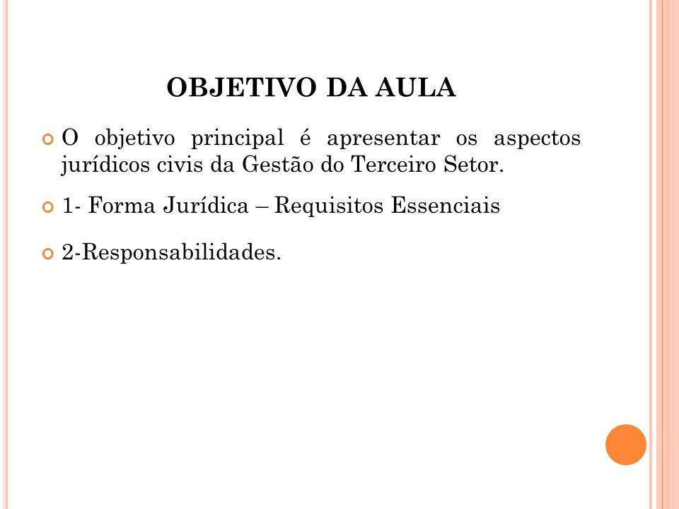 OBJETIVO DA AULA O objetivo principal é apresentar os aspectos jurídicos civis da Gestão do Terceiro Setor.
