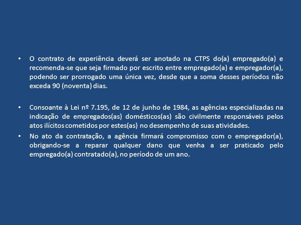 O contrato de experiência deverá ser anotado na CTPS do(a) empregado(a) e recomenda-se que seja firmado por escrito entre empregado(a) e empregador(a), podendo ser prorrogado uma única vez, desde que a soma desses períodos não exceda 90 (noventa) dias.