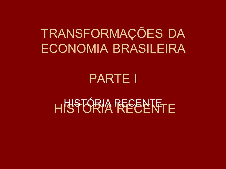 TRANSFORMAÇÕES DA ECONOMIA BRASILEIRA PARTE I HISTÓRIA RECENTE