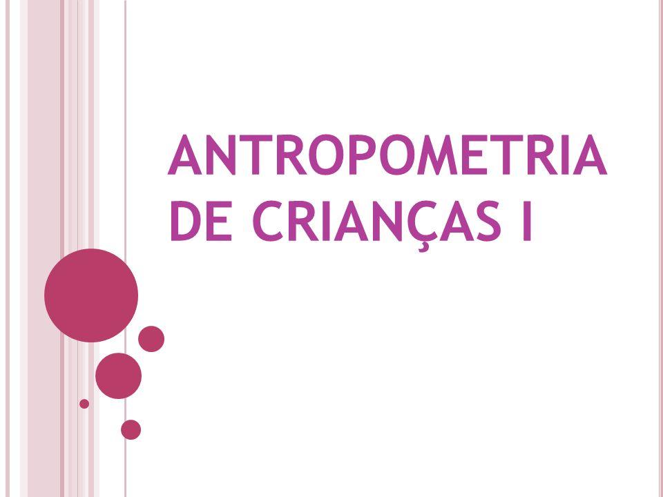 ANTROPOMETRIA DE CRIANÇAS I