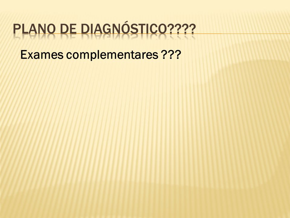 PLANO DE Diagnóstico Exames complementares