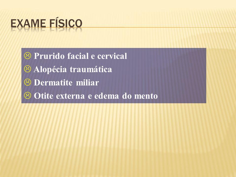 Exame físico Prurido facial e cervical Alopécia traumática