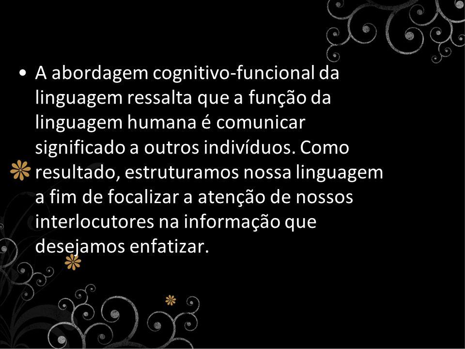 A abordagem cognitivo-funcional da linguagem ressalta que a função da linguagem humana é comunicar significado a outros indivíduos.