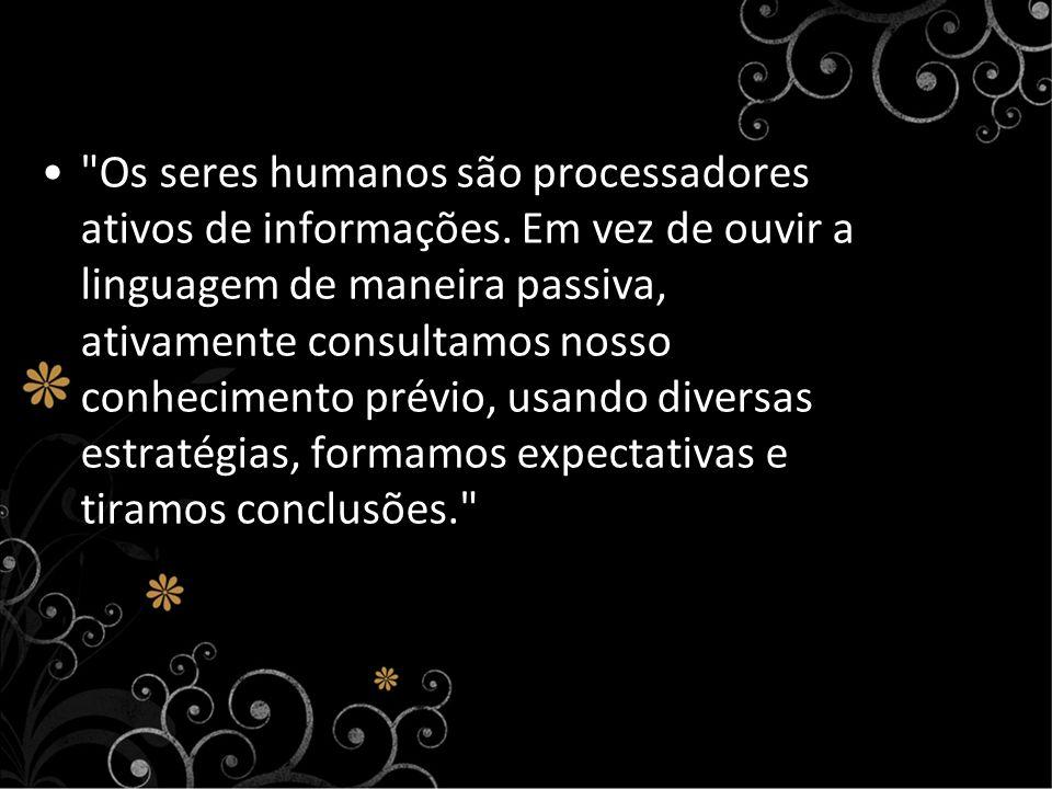 Os seres humanos são processadores ativos de informações