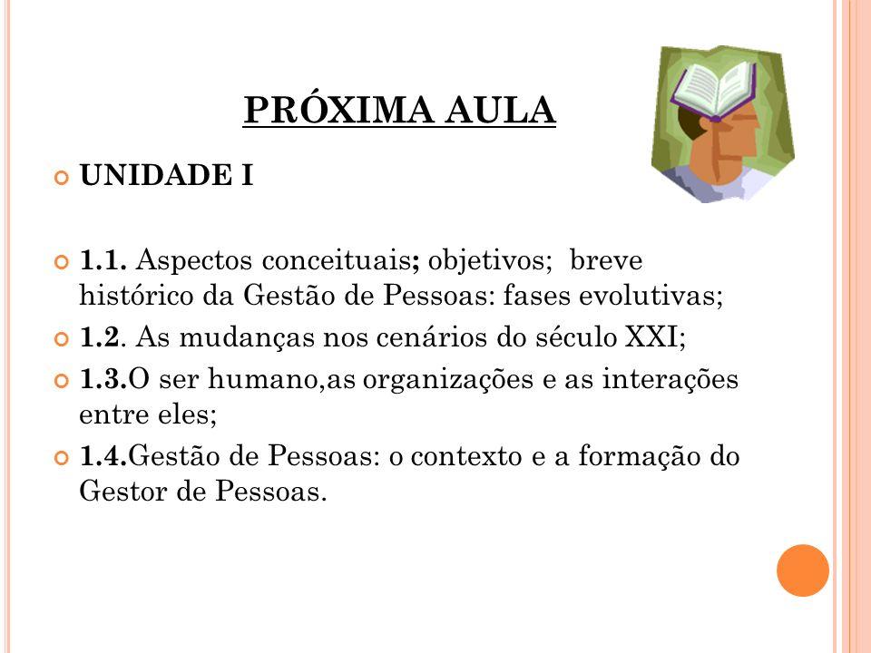 PRÓXIMA AULAUNIDADE I. 1.1. Aspectos conceituais; objetivos; breve histórico da Gestão de Pessoas: fases evolutivas;