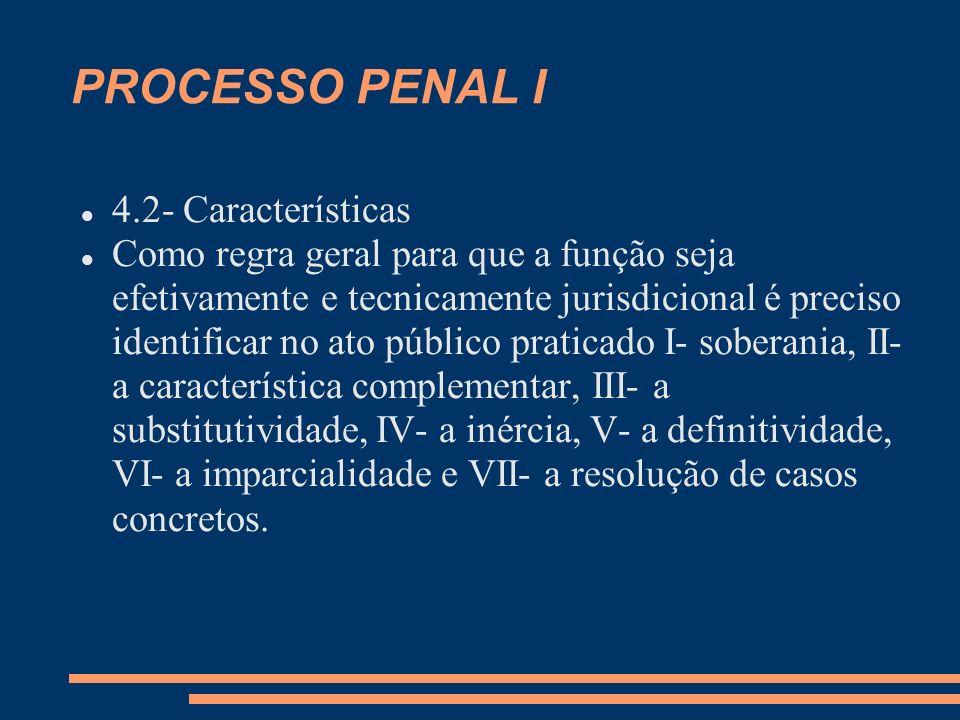 PROCESSO PENAL I 4.2- Características