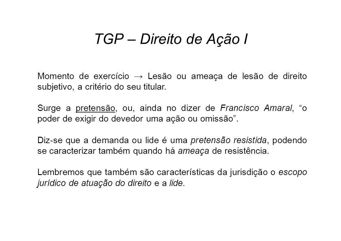 TGP – Direito de Ação I Momento de exercício → Lesão ou ameaça de lesão de direito subjetivo, a critério do seu titular.