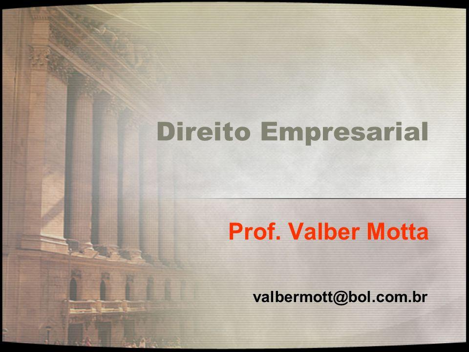 Direito Empresarial Prof. Valber Motta valbermott@bol.com.br