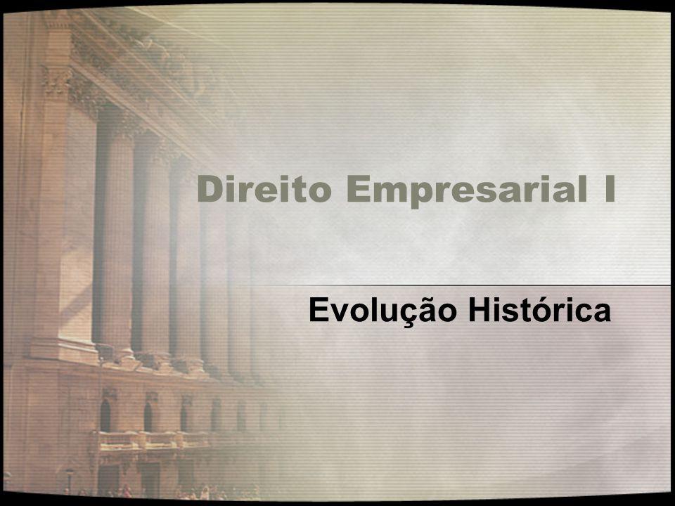 Direito Empresarial I Evolução Histórica