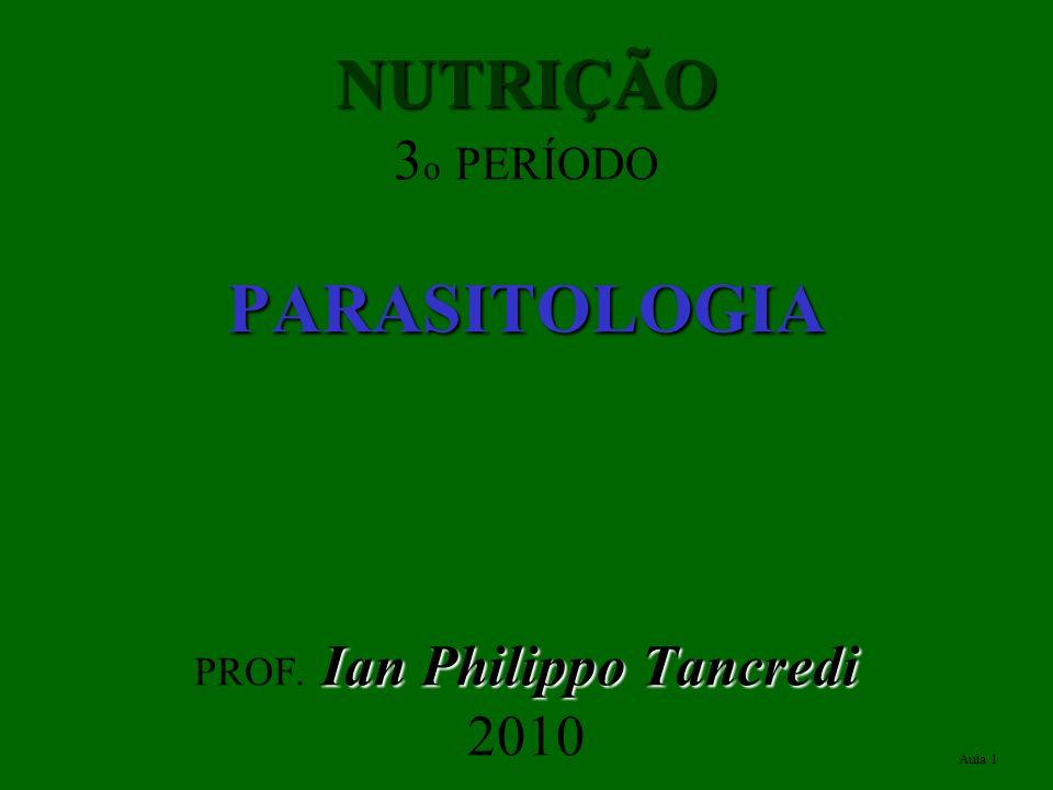 NUTRIÇÃO 3o PERÍODO PARASITOLOGIA PROF. Ian Philippo Tancredi 2010