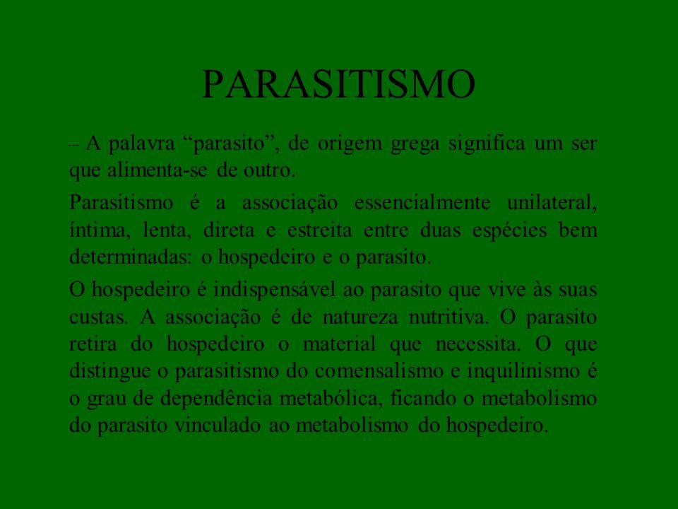 PARASITISMO – A palavra parasito , de origem grega significa um ser que alimenta-se de outro.