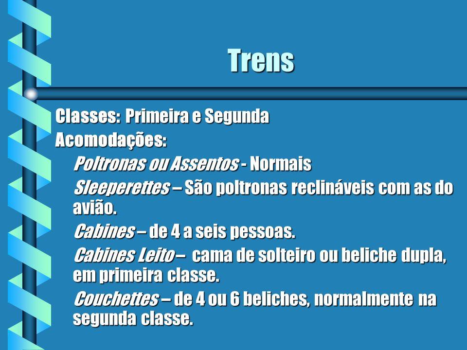 Trens Classes: Primeira e Segunda Acomodações: