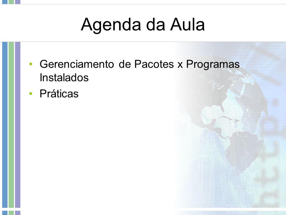 Agenda da Aula Gerenciamento de Pacotes x Programas Instalados