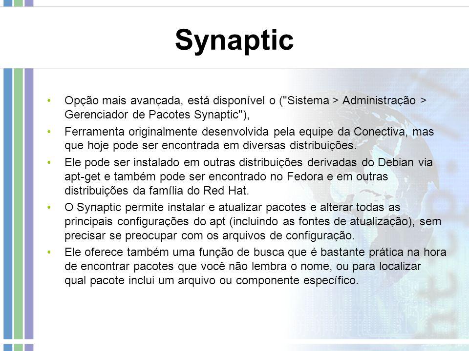 Synaptic Opção mais avançada, está disponível o ( Sistema > Administração > Gerenciador de Pacotes Synaptic ),