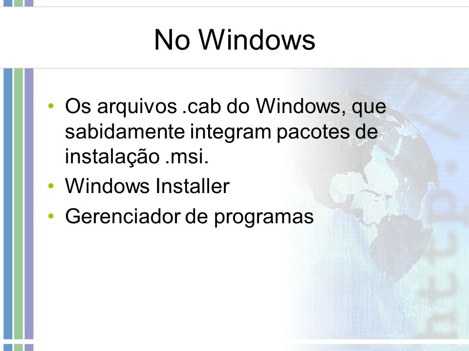No Windows Os arquivos .cab do Windows, que sabidamente integram pacotes de instalação .msi. Windows Installer.