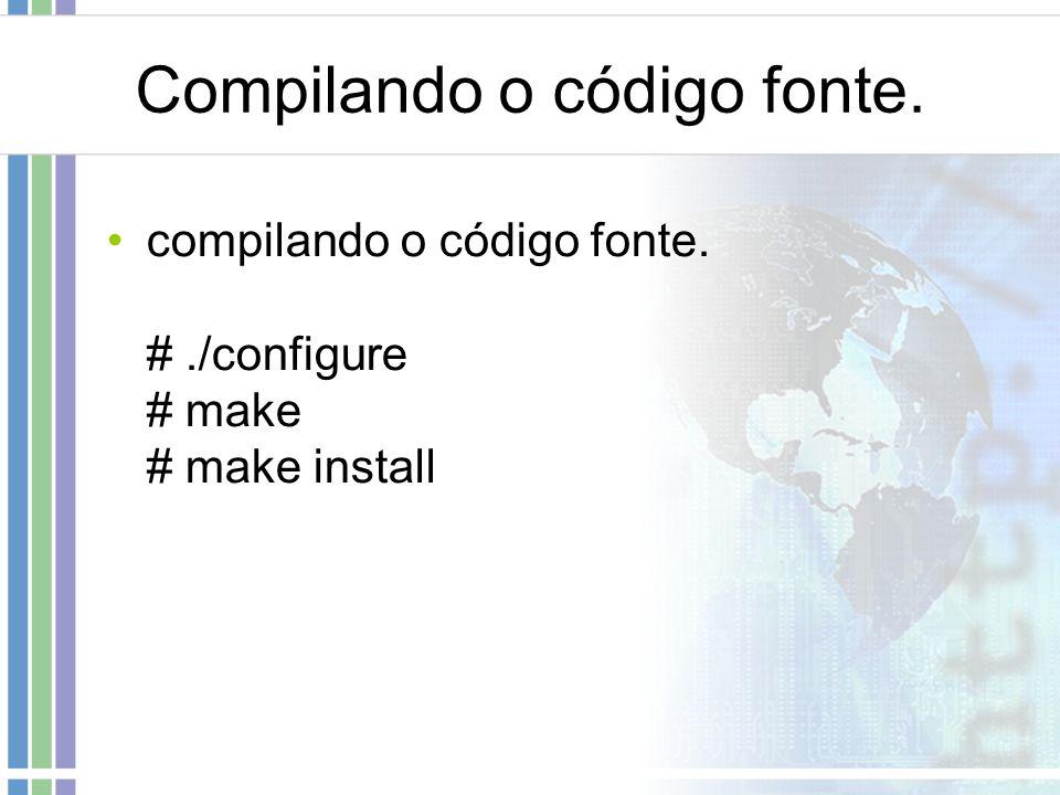 Compilando o código fonte.