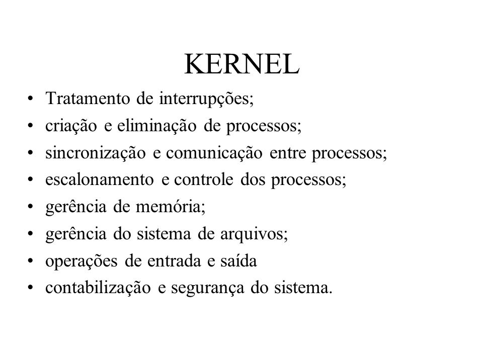 KERNEL Tratamento de interrupções; criação e eliminação de processos;