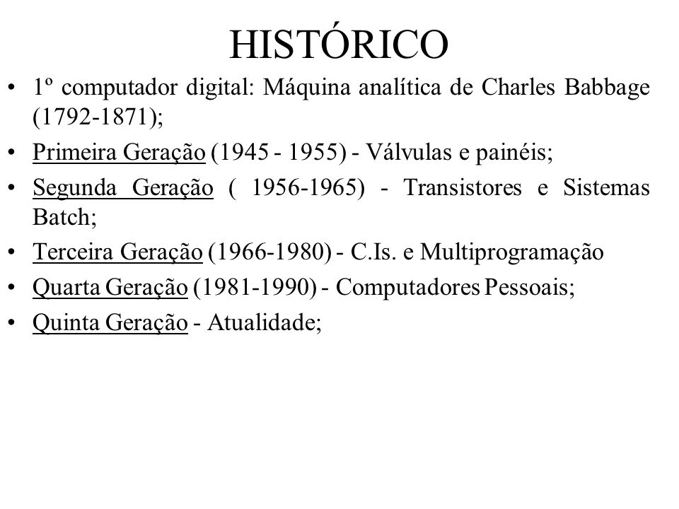 HISTÓRICO 1º computador digital: Máquina analítica de Charles Babbage (1792-1871); Primeira Geração (1945 - 1955) - Válvulas e painéis;