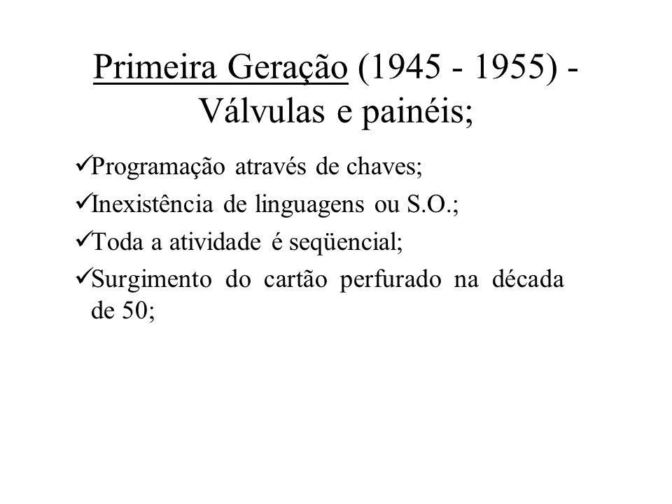 Primeira Geração (1945 - 1955) - Válvulas e painéis;