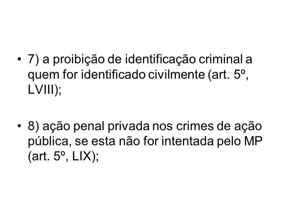 7) a proibição de identificação criminal a quem for identificado civilmente (art. 5º, LVIII);