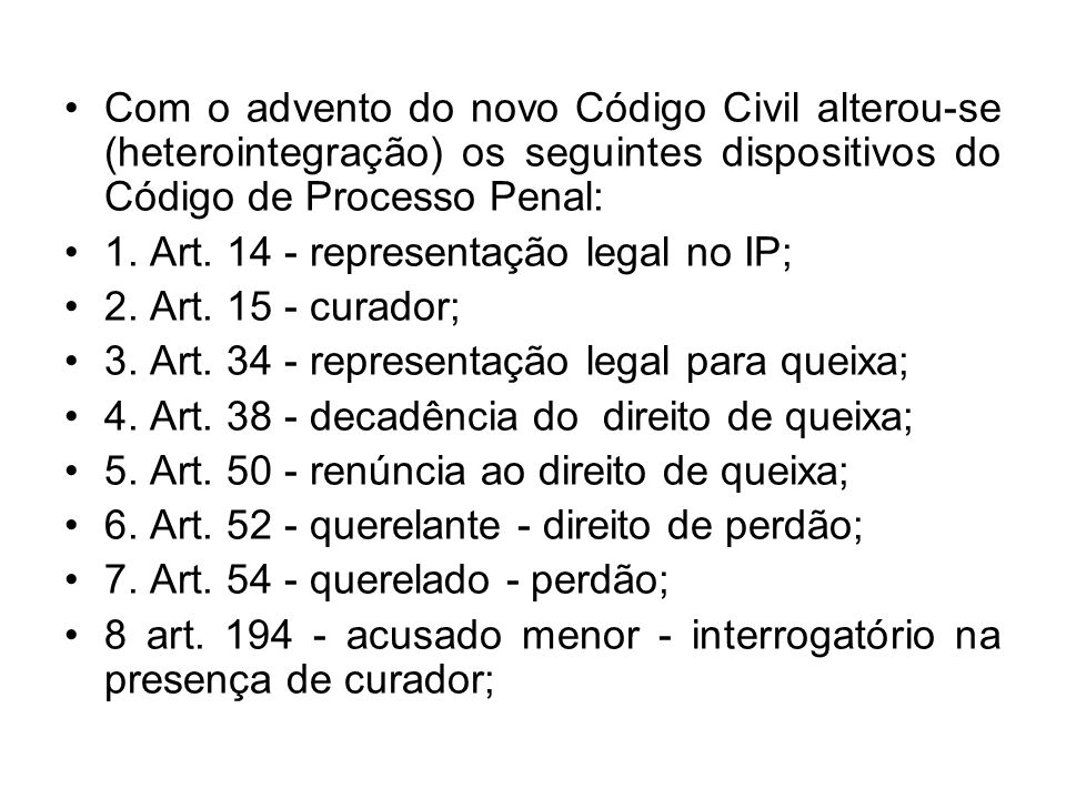 Com o advento do novo Código Civil alterou-se (heterointegração) os seguintes dispositivos do Código de Processo Penal: