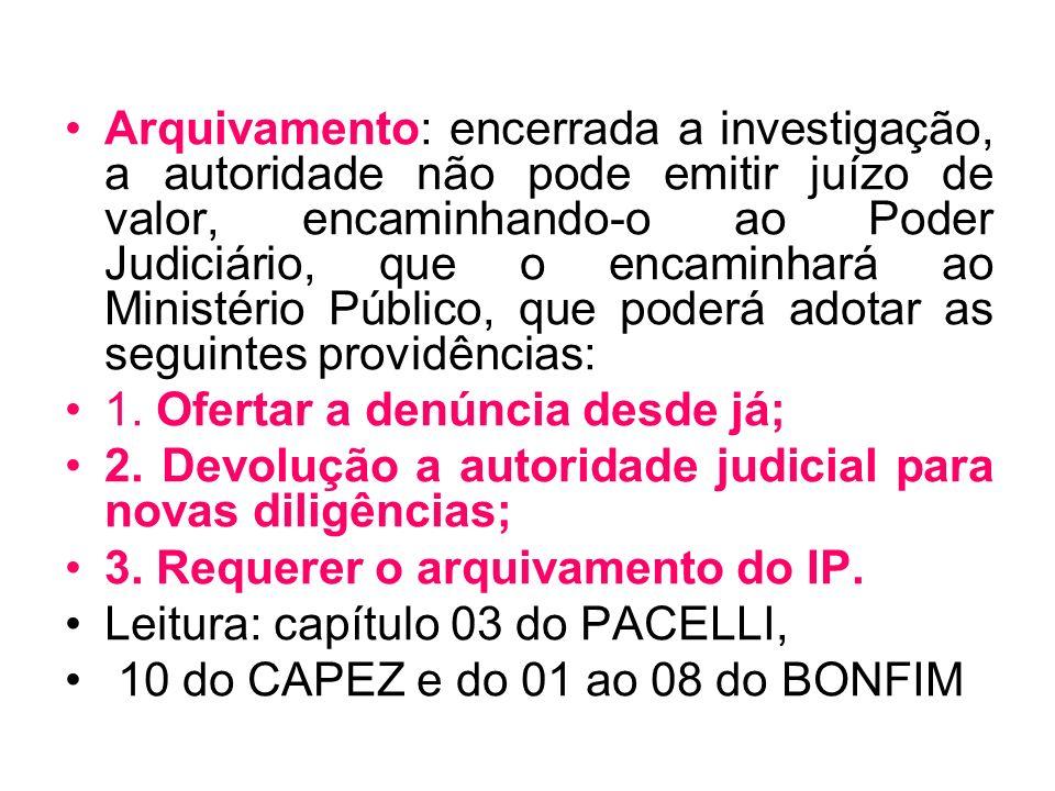 Arquivamento: encerrada a investigação, a autoridade não pode emitir juízo de valor, encaminhando-o ao Poder Judiciário, que o encaminhará ao Ministério Público, que poderá adotar as seguintes providências: