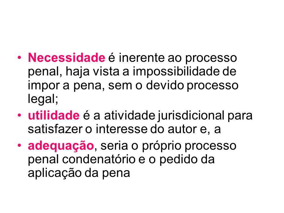 Necessidade é inerente ao processo penal, haja vista a impossibilidade de impor a pena, sem o devido processo legal;