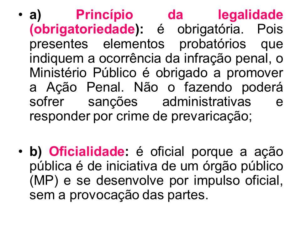 a) Princípio da legalidade (obrigatoriedade): é obrigatória