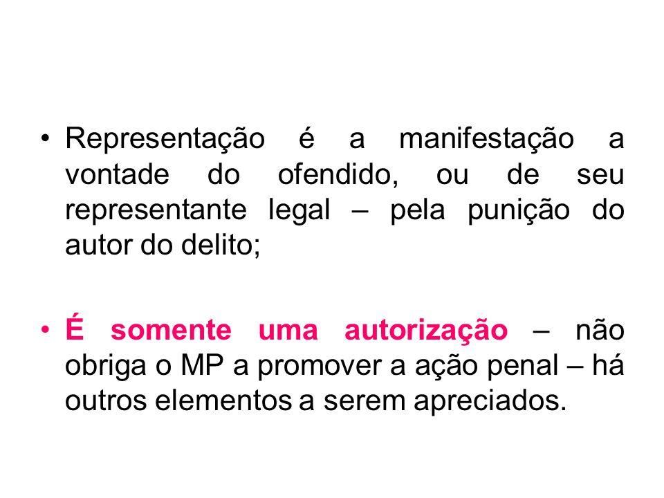 Representação é a manifestação a vontade do ofendido, ou de seu representante legal – pela punição do autor do delito;
