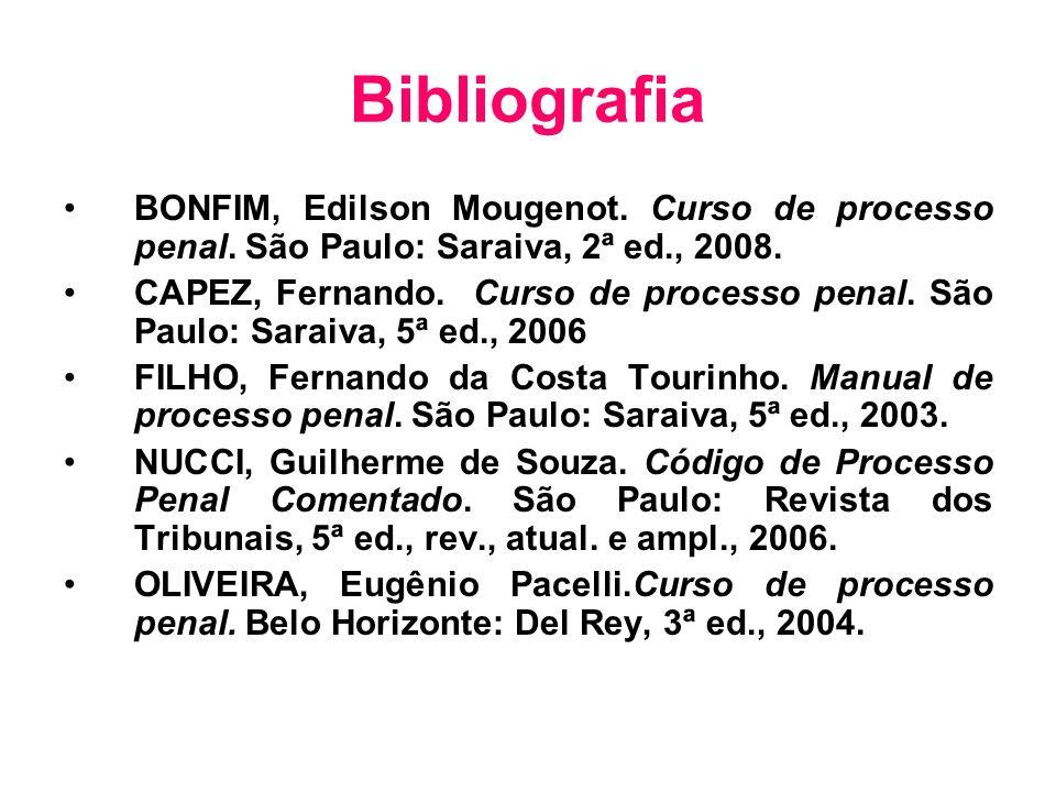 Bibliografia BONFIM, Edilson Mougenot. Curso de processo penal. São Paulo: Saraiva, 2ª ed., 2008.