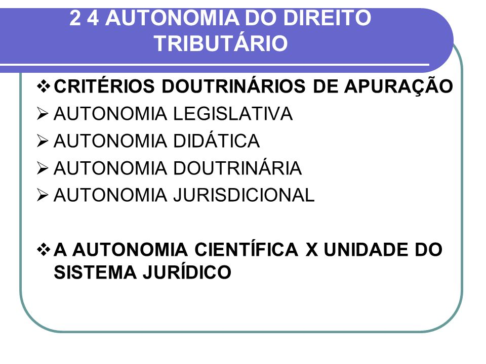2 4 AUTONOMIA DO DIREITO TRIBUTÁRIO
